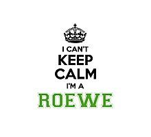 I cant keep calm Im a ROEWE Photographic Print