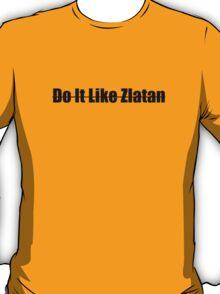 Do It Like Zlatan! T-Shirt