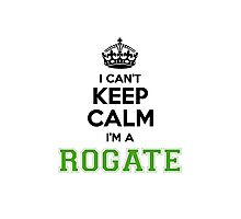 I cant keep calm Im a Rogate Photographic Print