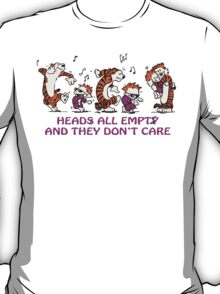 Heads all empty and they don't care! T-Shirt