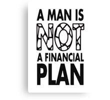 GOWOMAN SLOGAN TEES | A Man Is Not A Financial Plan (Black and White) Canvas Print