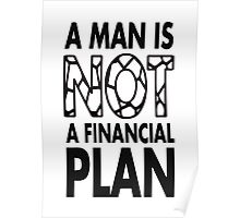 GOWOMAN SLOGAN TEES | A Man Is Not A Financial Plan (Black and White) Poster
