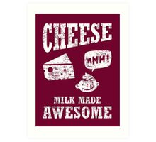 Cheese.....milk made awesome Art Print