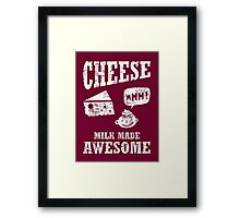 Cheese.....milk made awesome Framed Print