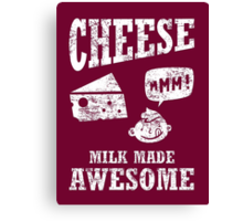 Cheese.....milk made awesome Canvas Print