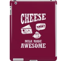 Cheese.....milk made awesome iPad Case/Skin