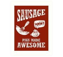 Sausage...pigs made awesome Art Print