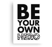 GOWOMAN SLOGAN TEES | Be Your Own Hero (Black and White) Canvas Print