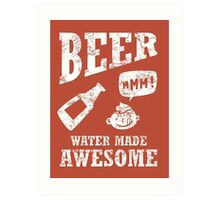 Beer...water made awesome Art Print