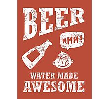 Beer...water made awesome Photographic Print