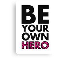 GOWOMAN SLOGAN TEES | Be Your Own Hero (Original) Canvas Print
