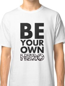 GOWOMAN SLOGAN TEES | Be Your Own Hero (Black and White) Classic T-Shirt