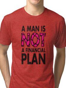 GOWOMAN SLOGAN TEES | A Man Is Not A Financial Plan (Original) Tri-blend T-Shirt