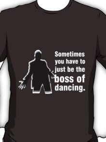 Boss of Dancing - White T-Shirt