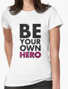 GOWOMAN SLOGAN TEES | Be Your Own Hero (Original) Womens Fitted T-Shirt