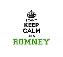 I cant keep calm Im a ROMNEY Photographic Print