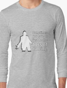 Boss of Dancing Long Sleeve T-Shirt