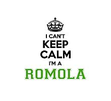 I cant keep calm Im a Romola Photographic Print