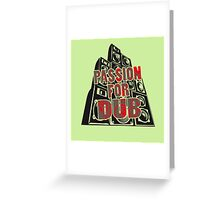 PASSION FOR DUB Greeting Card