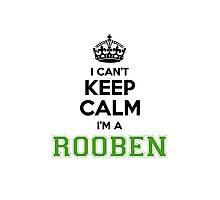 I cant keep calm Im a Rooben Photographic Print