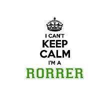 I cant keep calm Im a RORRER Photographic Print