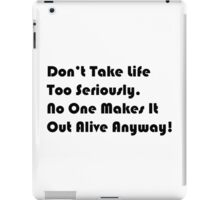 Don't Take Life Too Seriously! iPad Case/Skin
