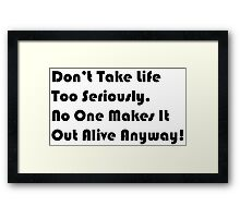 Don't Take Life Too Seriously! Framed Print