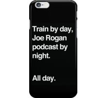 Train by day, Joe Rogan podcast by night - All Day - Nick Diaz - Helvetica iPhone Case/Skin