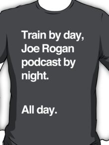 Train by day, Joe Rogan podcast by night - All Day - Nick Diaz - Helvetica T-Shirt