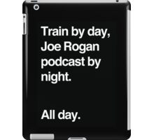 Train by day, Joe Rogan podcast by night - All Day - Nick Diaz - Helvetica iPad Case/Skin