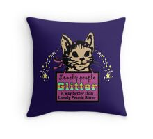 Lonely People Glitter Is Better Than Lonely People Bitter Throw Pillow