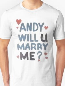 Andy Will U Marry Me? T-Shirt