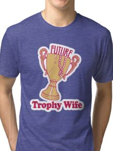 FUTURE TROPHY WIFE Tri-blend T-Shirt