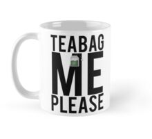 TEABAG ME PLEASE Mug