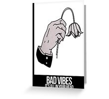 BAD VIBES IT'S ALL IN YOUR HEAD Greeting Card