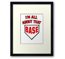 I'm All About That Base Framed Print