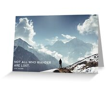 NOT ALL WHO WANDER ARE LOST. J.R.R. TOLKIEN Greeting Card