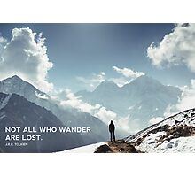 NOT ALL WHO WANDER ARE LOST. J.R.R. TOLKIEN Photographic Print