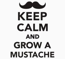 Keep calm and grow a Mustache by Designzz