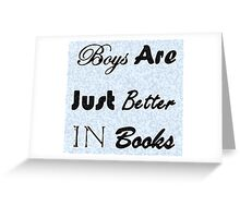 Boys In Books Are Just Better Greeting Card