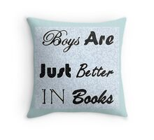 Boys In Books Are Just Better Throw Pillow