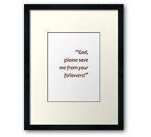 Save me from your followers... (Amazing Sayings) Framed Print