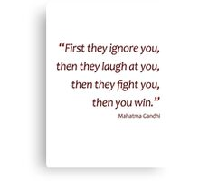 Ignore...laugh...fight... then you win... (Amazing Sayings) Canvas Print
