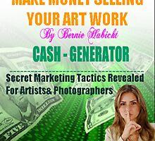 """Make Money Selling Your Art Work "" $$$ by bernie-habicht"