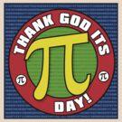 Thank God Its Pi Day by Wislander