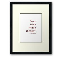Luck is the residue of design (Amazing Sayings) Framed Print