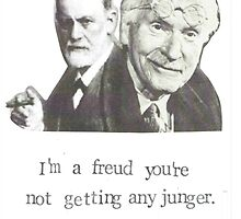 I'm A Freud You're Not Getting Any Junger by bluespecsstudio