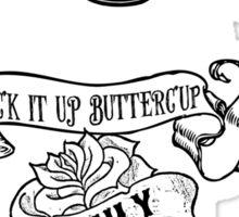 Suck It Up Buttercup.  Sticker