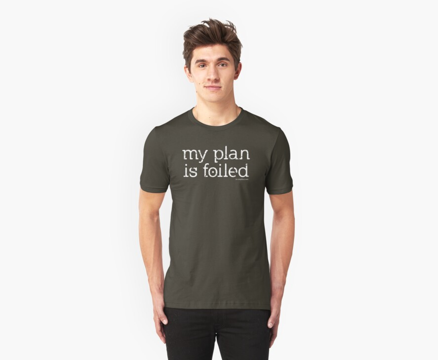 My Plan is Foiled Strange T-shirt by dropSoul