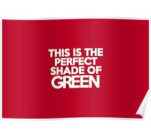 This t-shirt is the perfect shade of green Poster